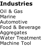 Industries  Oil & Gas Marine Automotive Food & Beverage Aggregates Water Treatment  Machine Tool